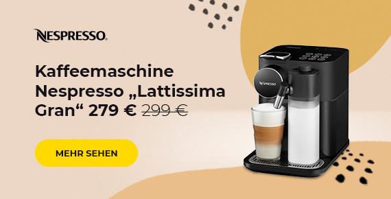 "Kaffeemaschine Nespresso ""Lattissima Gran"" 279 €"